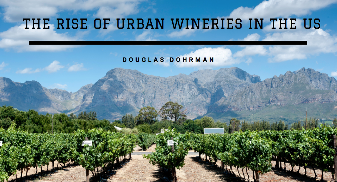 Wine Enthusiast Douglas Dohrman Discusses the Rise of Urban Wineries in the US